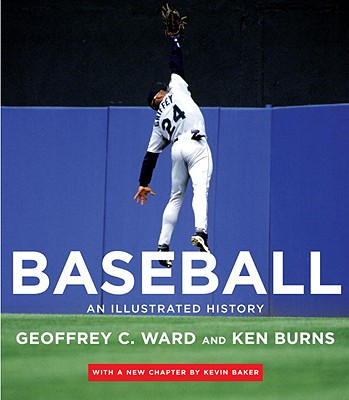 Baseball: An Illustrated History - Ward, Geoffrey C