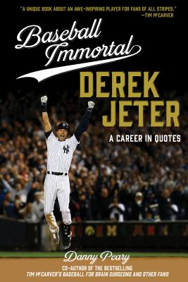 Baseball Immortal Derek Jeter: A Career in Quotes - Peary, Danny