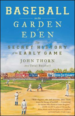 Baseball in the Garden of Eden: The Secret History of the Early Game - Thorn, John