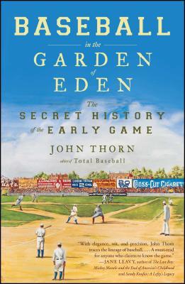 Baseball in the Garden of Eden: The Secret History of the Early Game - Thorn, John
