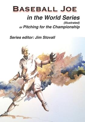 Baseball Joe in the World Series (Illustrated): Pitching for the Championship - Stovall, James Glen (Editor), and Chadwick, Lester