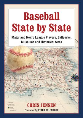 Baseball State by State: Major and Negro League Players, Ballparks, Museums and Historical Sites - Jensen, Chris, and Golenbock, Peter (Foreword by)