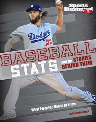 Baseball STATS and the Stories Behind Them: What Every Fan Needs to Know - Braun, Eric
