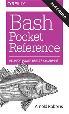 Bash Pocket Reference: Help for Power Users and Sys Admins - Robbins, Arnold