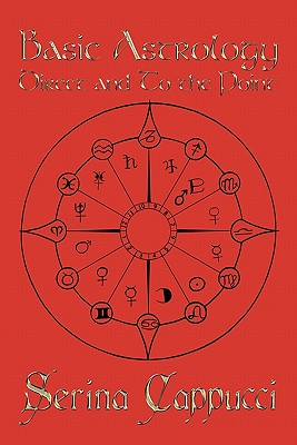 Basic Astrology Direct and to the Point - Cappucci, Serina