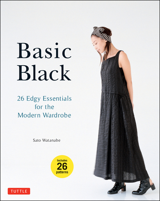 Basic Black: 26 Edgy Essentials for the Modern Wardrobe - Watanabe, Sato
