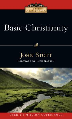 Basic Christianity - Stott, John, and Warren, Rick, D.Min. (Foreword by)