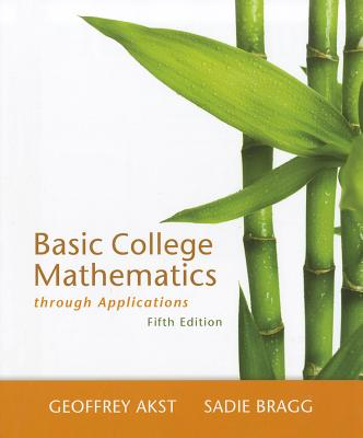 Basic College Mathematics Through Applications - Akst, Geoffrey, and Bragg, Sadie
