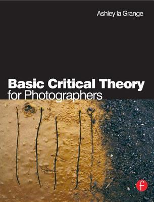 Basic Critical Theory for Photographers - La Grange, Ashley