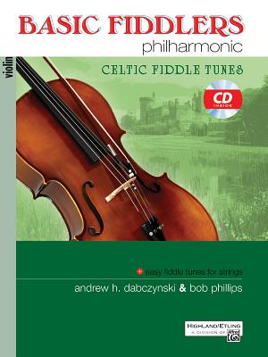 Basic Fiddlers Philharmonic Celtic Fiddle Tunes: Violin - Phillips, Bob (Composer), and Dabczynski, Andrew H (Composer)