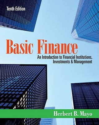 Basic Finance: An Introduction to Financial Institutions, Investments, and Management - Mayo, Herbert B