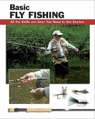 Basic Fly Fishing: All the Skills and Gear You Need to Get Started - Kreh, Lefty