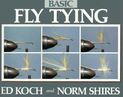 Basic Fly Tying - Koch, Edward I, and Koch, Ed, and Shires, Norm