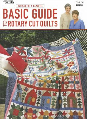 Basic Guide to Rotary Quilts: Refresh a Favorite - Fons, Marianne, and Porter, Liz