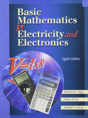 Basic Mathematics for Electricity and Electronics - Singer, Bertrand B, and Forster, Harry, and Schultz, Mitchel E