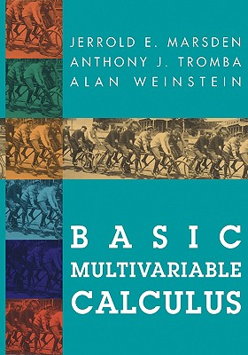 Basic Multivariable Calculus - Marsden, Jerrold E, and Tromba, Anthony, and Weinstein, Alan