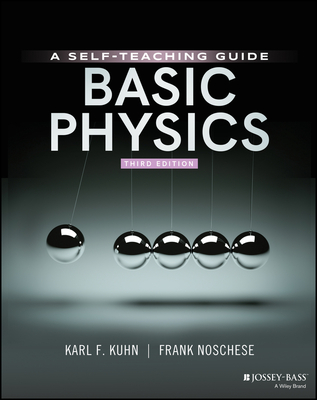 Basic Physics: A Self-Teaching Guide - Kuhn, Karl F, and Noschese, Frank