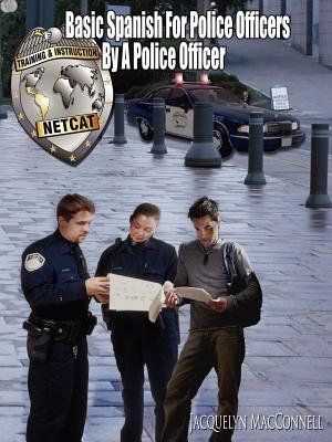 Basic Spanish for Police Officers by a Police Officer - Macconnell, Jacquelyn