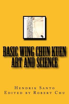 Basic Wing Chun Kuen: Art and Science - Santo, Hendrik