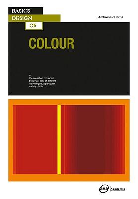 Basics Design 05: Colour - Ambrose, Gavin, and Harris, Paul
