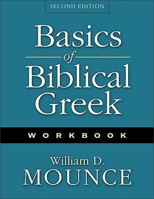 Basics of Biblical Greek Workbook - Mounce, William D, PH.D.