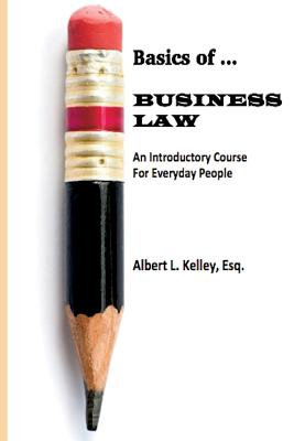 Basics of ... Business Law - Kelley, Esq Albert L