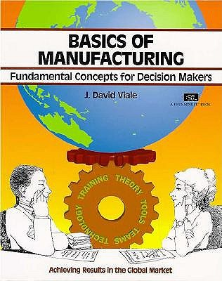 Basics of Manufacturing - Viale, J David, and Armfield, Follin (Editor)
