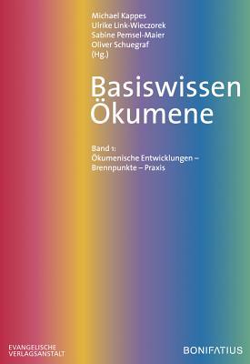 Basiswissen Okumene: Band 1: Okumenische Entwicklung - Brennpunkte - Praxis - Kappes, Michael (Editor), and Link-Wiezcorek, Ulrike (Editor), and Pemsel-Maier, Sabine (Editor)
