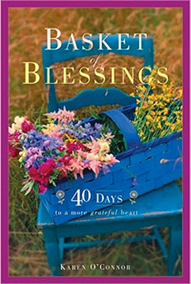 Basket of Blessings: 40 Days to a More Grateful Heart - O'Connor, Karen, Dr.