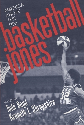 Basketball Jones: America, Above the Rim - de Groot, Gerard, and Boyd, Todd (Editor), and Shropshire, Kenneth L (Editor)