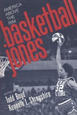 Basketball Jones: America, Above the Rim - de Groot, Gerard, and Boyd, Todd (Editor), and Shropshire, Kenneth L (Editor)