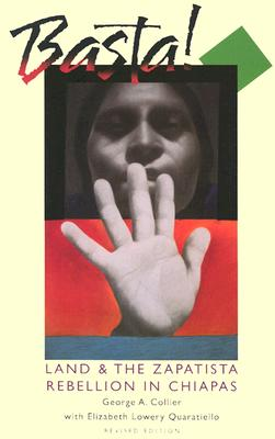 Basta!: Land and the Zapatista Rebellion in Chiapas - Collier, George A, and Quaratiello, Elizabeth Lowery