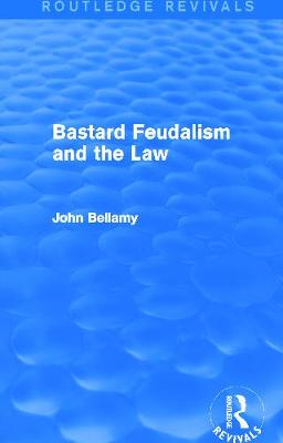 Bastard Feudalism and the Law - Bellamy, John