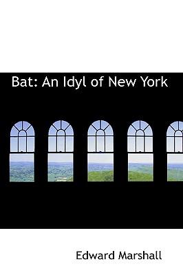 Bat: An Idyl of New York - Marshall, Edward