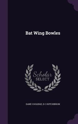 Bat Wing Bowles - Coolidge, Dane, and Hutchinson, D C