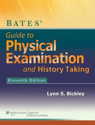 Bates' Guide to Physical Examination and History-Taking, 11E + Batesvisualguide.Com: 12-Month Access Package - Lippincott Williams & Wilkins, and Bickley, Lynn S, MD