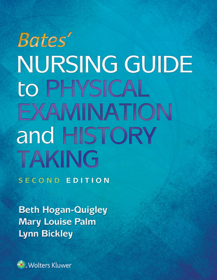 Bates' Nursing Guide to Physical Examination and History Taking - Hogan-Quigley, Beth, Msn, RN, Crnp, and Palm, Mary Louise, MS, RN, and Bickley, Lynn S, MD, Facp
