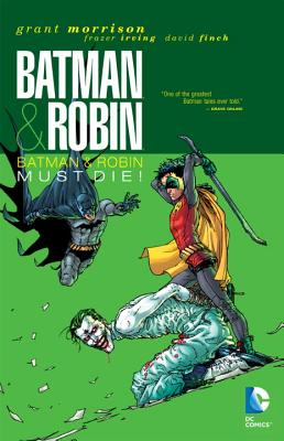 Batman and Robin: Batman and Robin Must Die Vol 03 - Morrison, Grant, and Irving, Frazer (Illustrator), and Finch, David (Illustrator)