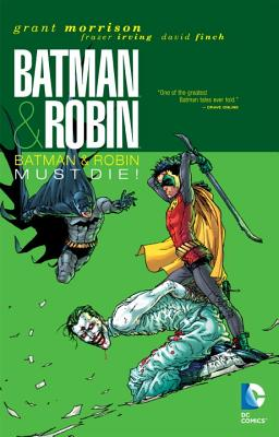 Batman & Robin Must Die! - Morrison, Grant, and Frazier, Irving (Illustrator), and Stewart, Cameron (Illustrator)