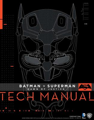 Batman V Superman: Dawn of Justice Tech Manual - Newell, Adam, and Gosling, Sharon