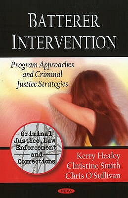 Batterer Intervention: Program Approaches & Criminal Justice Strategies - Healey, Kerry, and Smith, Christine, and O'Sullivan, Chris