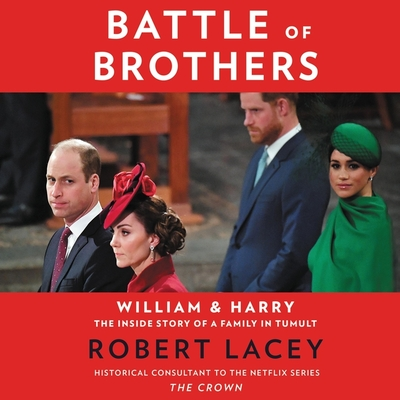 Battle of Brothers: William and Harry - The Inside Story of a Family in Tumult - Lacey, Robert, and Frances, Tim (Read by)