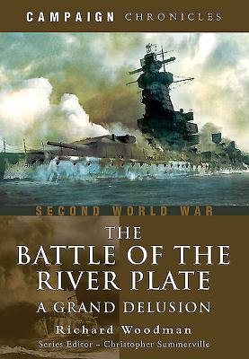Battle of the River Plate: A Grand Delusion - Woodman, Richard