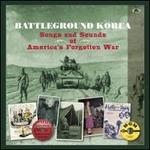 Battleground Korea: Songs and Sounds of America's Forgotten War
