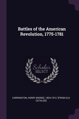 Battles of the American Revolution, 1775-1781 - Carrington, Henry Beebee 1824-1912 [Fr (Creator)