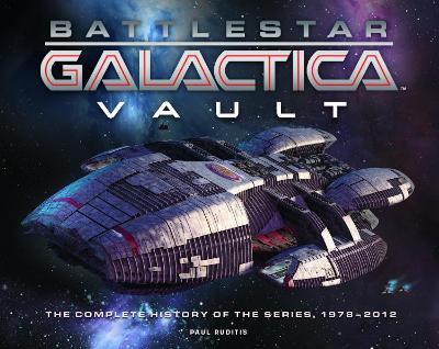 Battlestar Galactica Vault: The Complete History of the Series, 1978...2012 - Ruditis, Paul