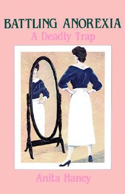 Battling Anorexia: A Deadly Trap - Haney, Anita