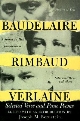 Baudelaire, Rimbaud, Verlaine: Selected Verse and Prose Poems - Bernstein, Joseph M (Editor), and Rimbaud, Arthur, and Baudelaire, Charles P