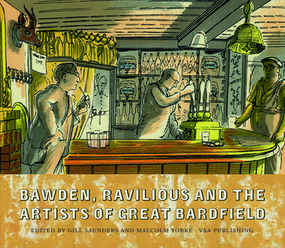 Bawden, Ravilious and the Artists of Great Bardfield - Yorke, Malcolm (Editor), and Saunders, Gill (Editor)