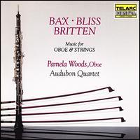 Bax, Bliss, Britten: Music for Oboe & Strings - Audubon Quartet; Pamela Woods (oboe)